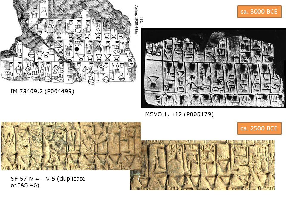 IM 73409,2 (P004499) MSVO 1, 112 (P005179) SF 57 iv 4 – v 5 (duplicate of IAS 46) ca. 3000 BCE ca. 2500 BCE