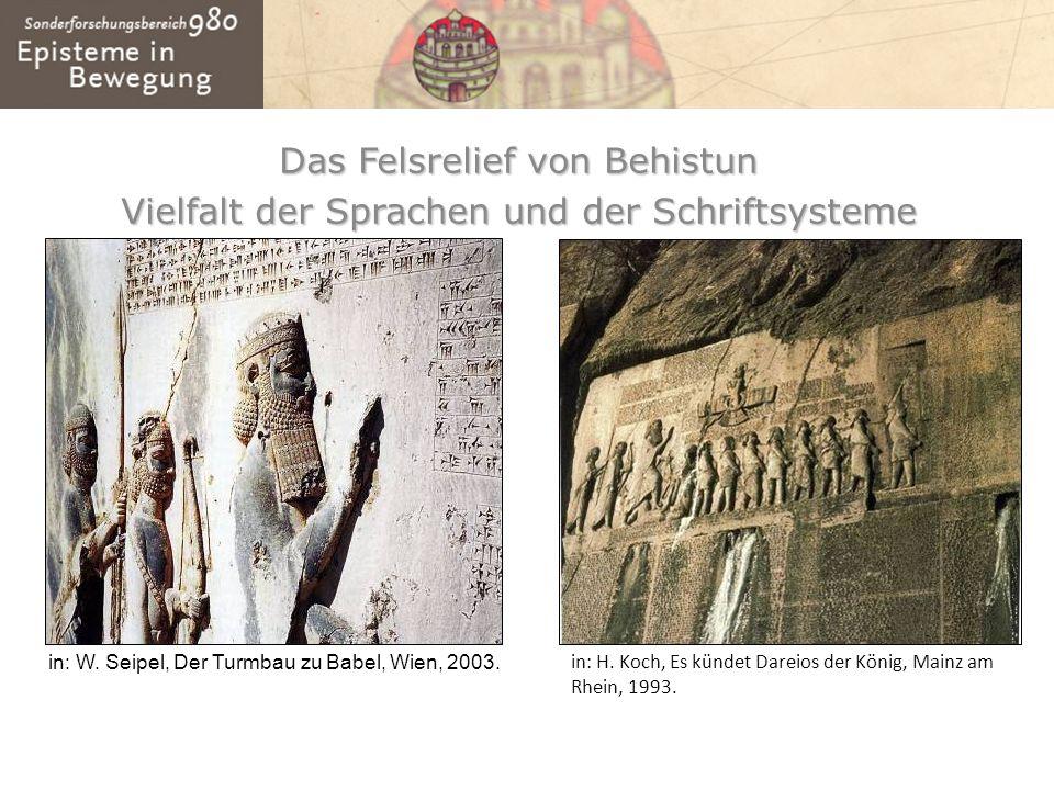 Das Felsrelief von Behistun Vielfalt der Sprachen und der Schriftsysteme in: H. Koch, Es kündet Dareios der König, Mainz am Rhein, 1993. in: W. Seipel