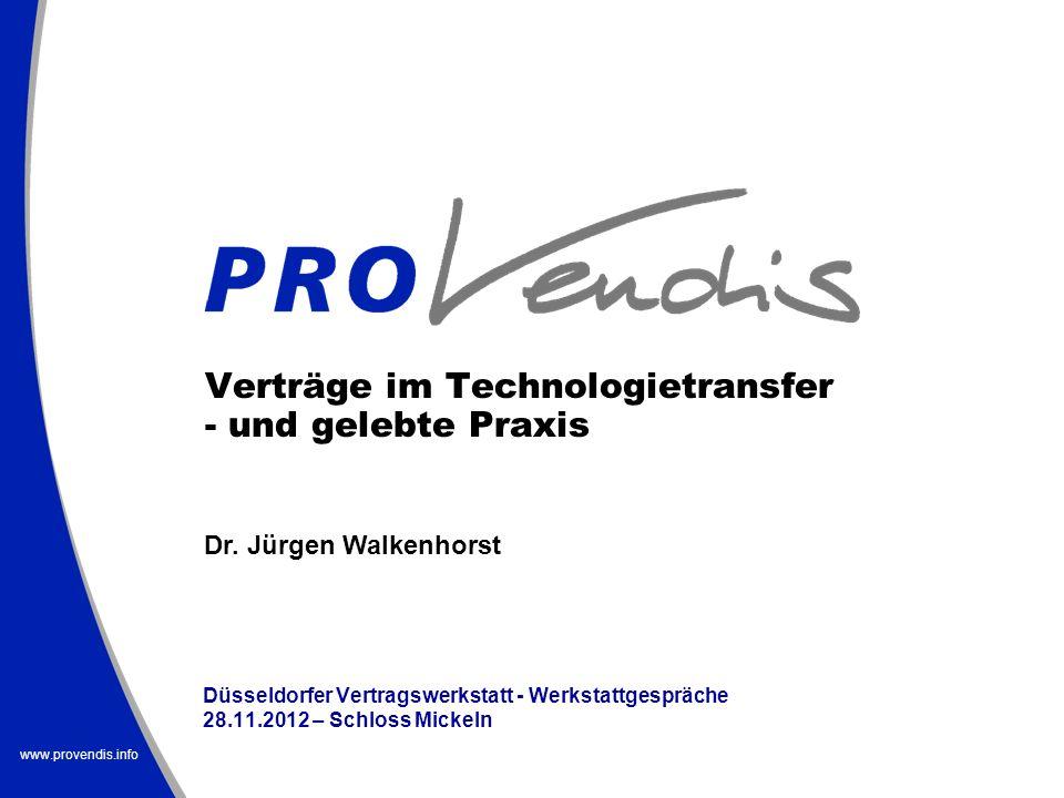 www.provendis.info Verträge im Technologietransfer - und gelebte Praxis Düsseldorfer Vertragswerkstatt - Werkstattgespräche 28.11.2012 – Schloss Micke