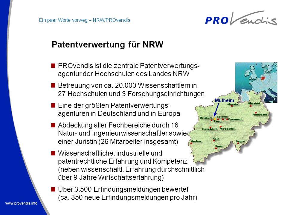 www.provendis.info Patentverwertung für NRW PROvendis ist die zentrale Patentverwertungs- agentur der Hochschulen des Landes NRW Betreuung von ca. 20.
