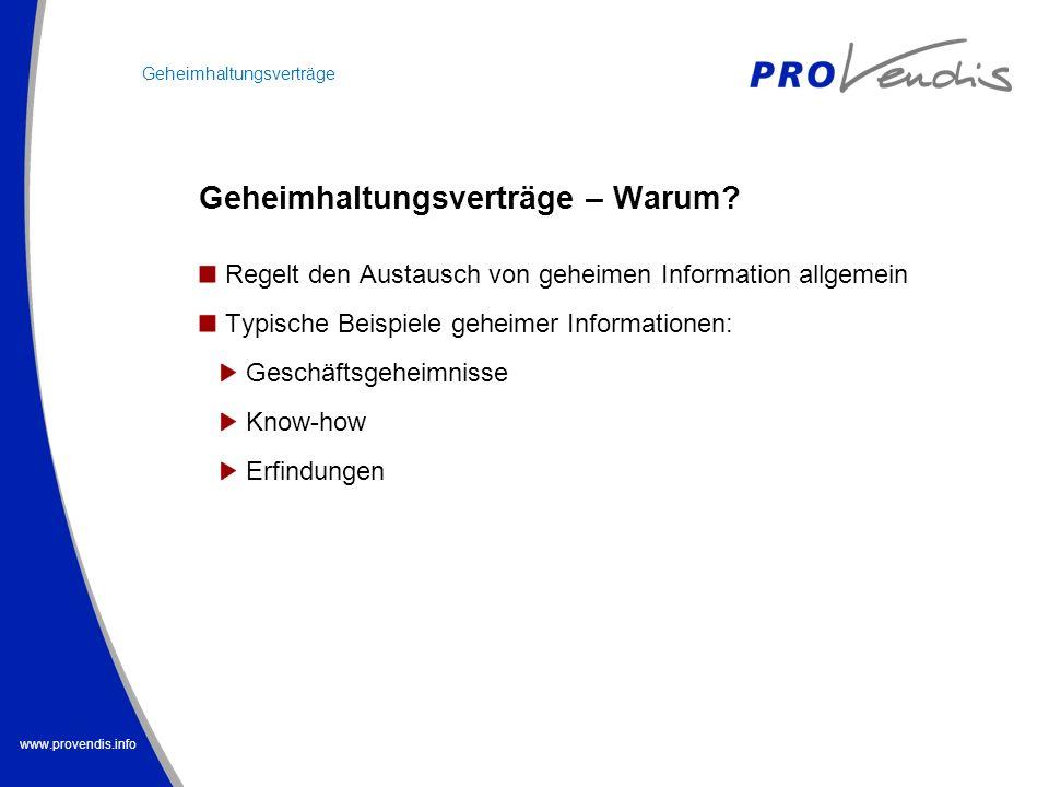 www.provendis.info Regelt den Austausch von geheimen Information allgemein Typische Beispiele geheimer Informationen: Geschäftsgeheimnisse Know-how Er