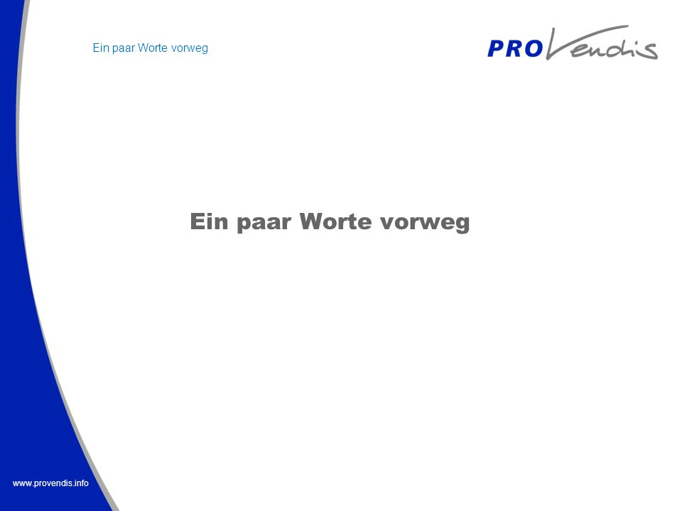 www.provendis.info Europa Deutschland Nordrhein - Westfalen Ein paar Worte vorweg