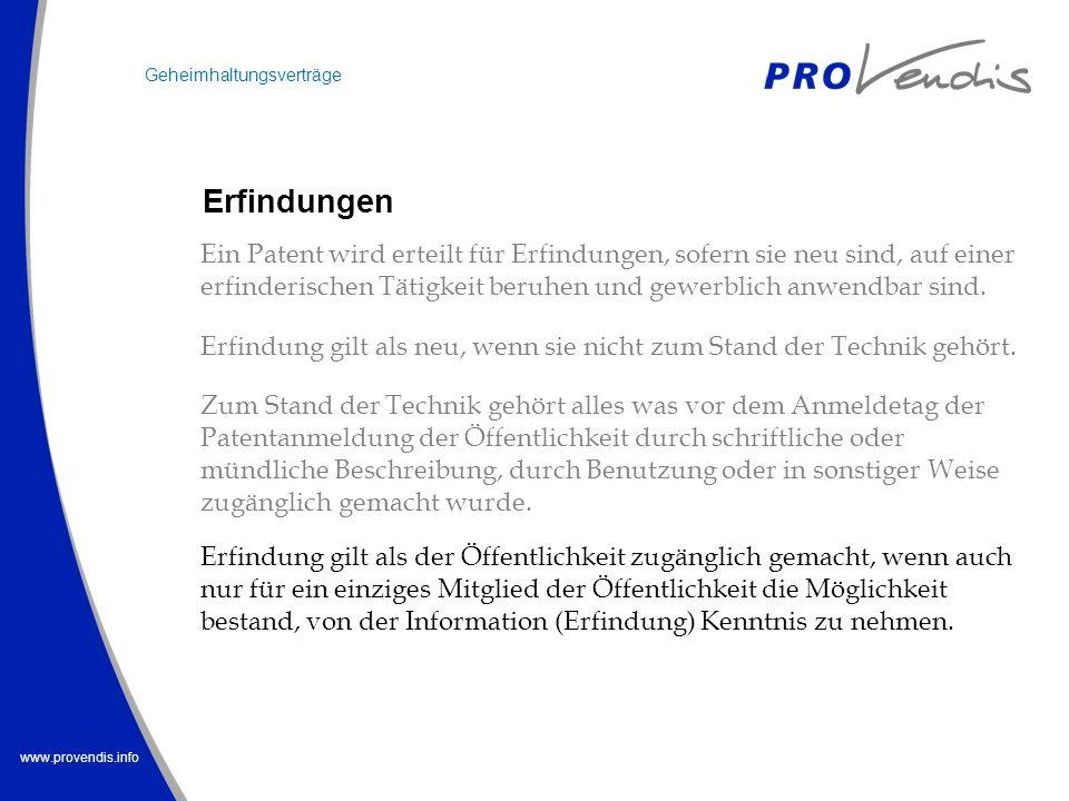 www.provendis.info Erfindungen Geheimhaltungsverträge Ein Patent wird erteilt für Erfindungen, sofern sie neu sind, auf einer erfinderischen Tätigkeit