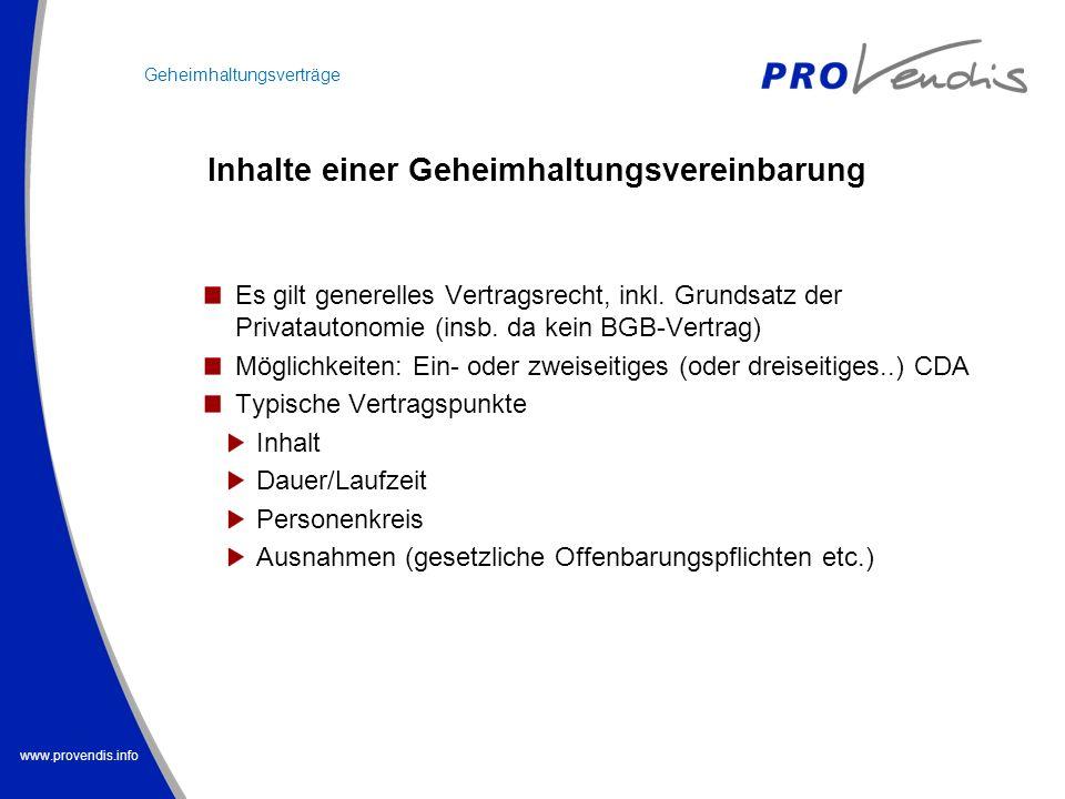 www.provendis.info Inhalte einer Geheimhaltungsvereinbarung Es gilt generelles Vertragsrecht, inkl. Grundsatz der Privatautonomie (insb. da kein BGB-V