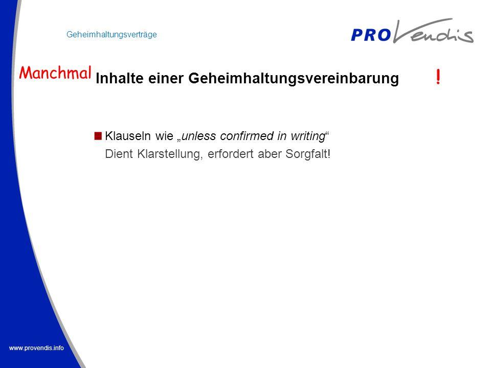 www.provendis.info Inhalte einer Geheimhaltungsvereinbarung Klauseln wie unless confirmed in writing Dient Klarstellung, erfordert aber Sorgfalt! Gehe