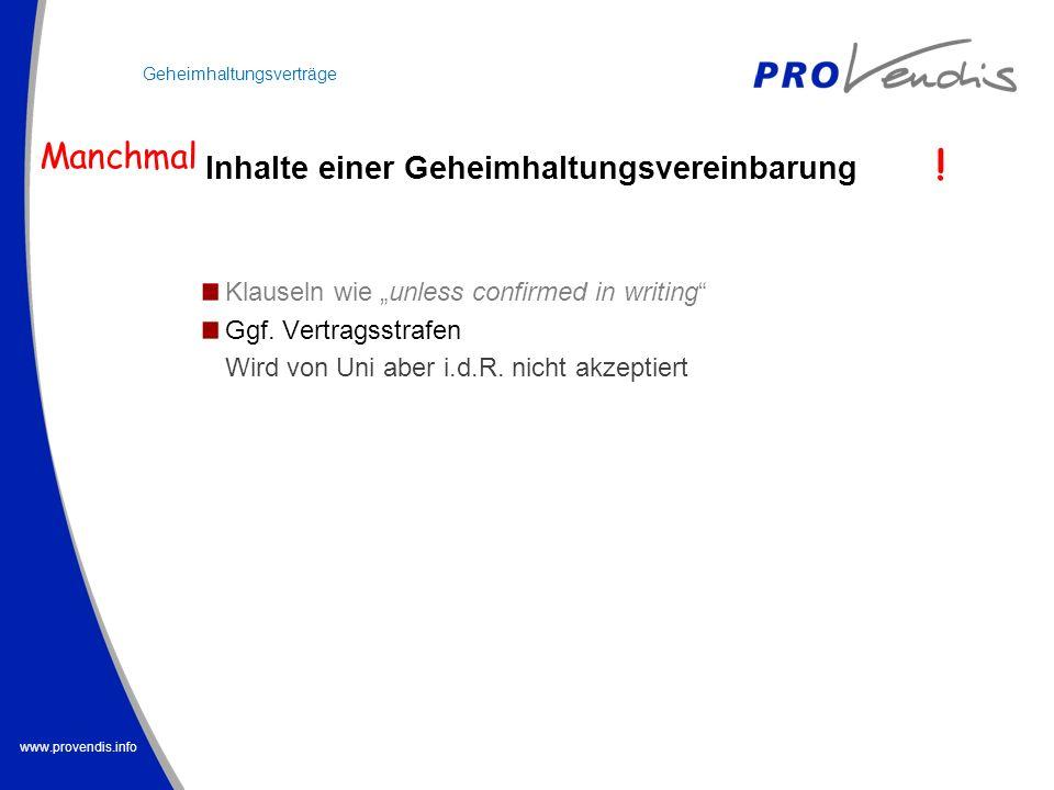 www.provendis.info Inhalte einer Geheimhaltungsvereinbarung Klauseln wie unless confirmed in writing Ggf. Vertragsstrafen Wird von Uni aber i.d.R. nic