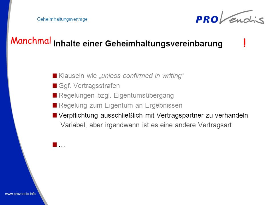 www.provendis.info Inhalte einer Geheimhaltungsvereinbarung Klauseln wie unless confirmed in writing Ggf. Vertragsstrafen Regelungen bzgl. Eigentumsüb