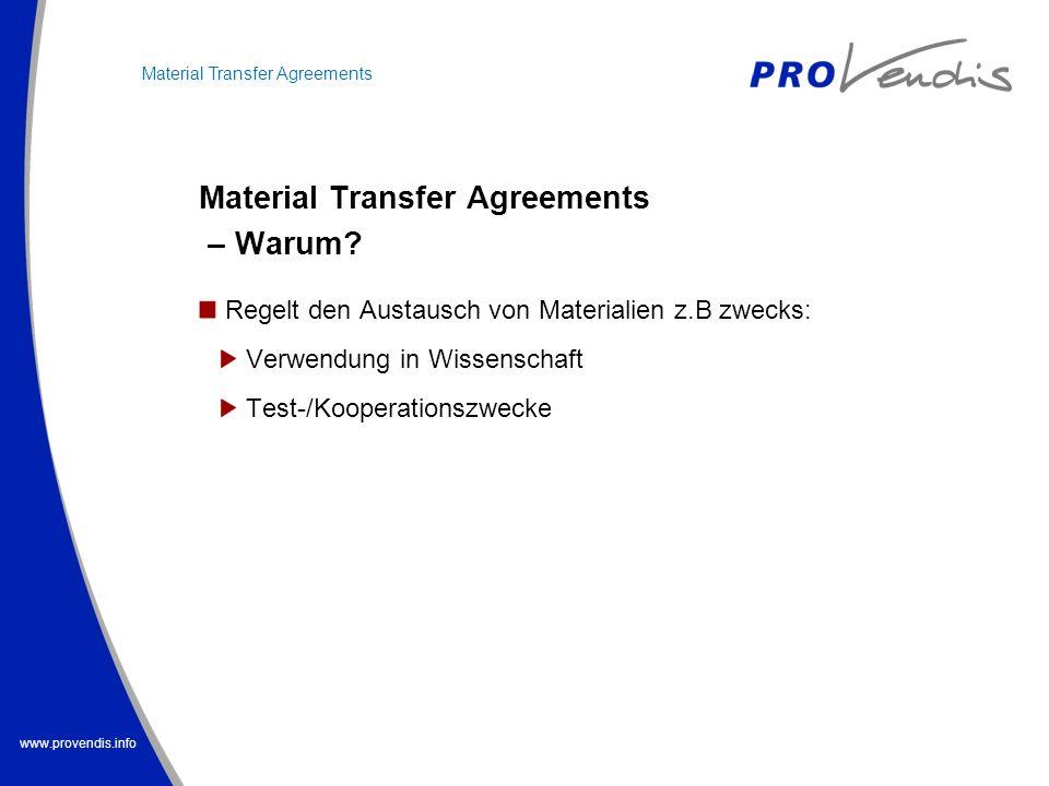 www.provendis.info Regelt den Austausch von Materialien z.B zwecks: Verwendung in Wissenschaft Test-/Kooperationszwecke Material Transfer Agreements –