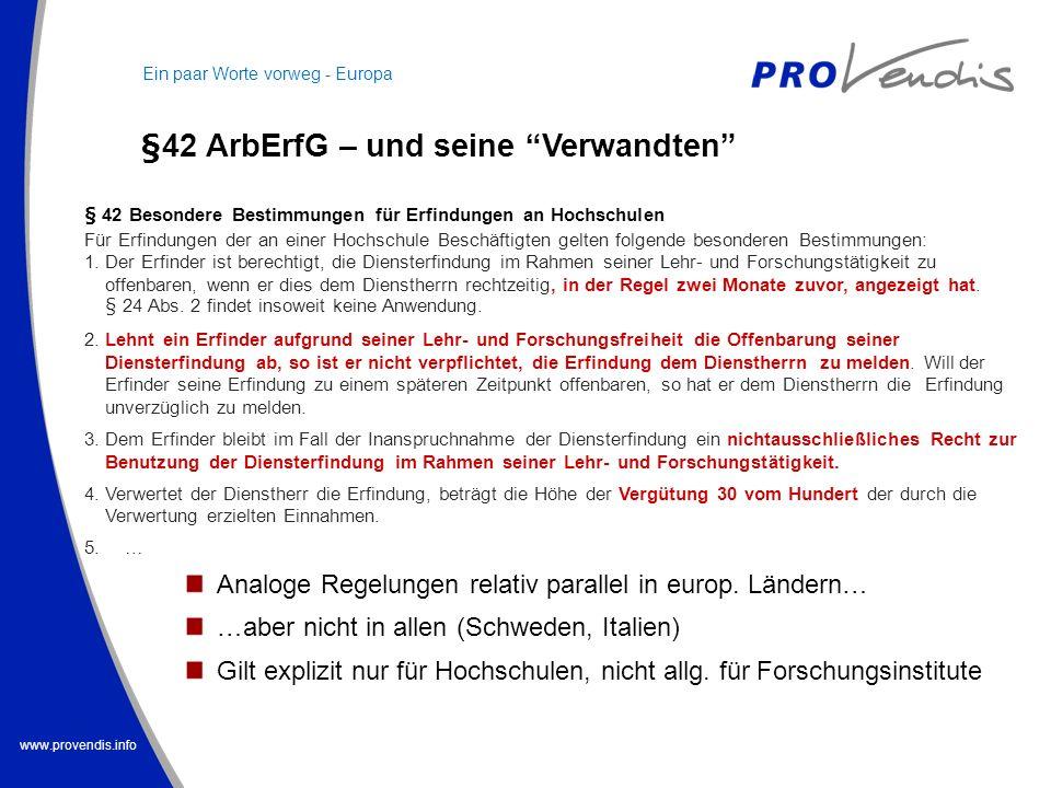 www.provendis.info Ein paar Worte vorweg - Europa § 42 ArbErfG – und seine Verwandten § 42 Besondere Bestimmungen für Erfindungen an Hochschulen Für E