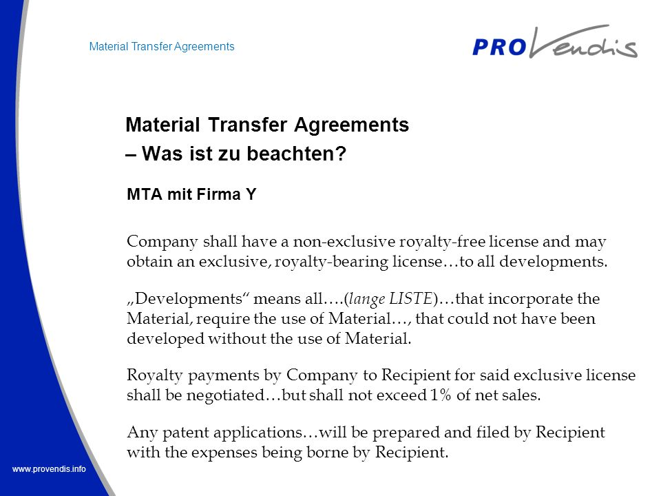 www.provendis.info Material Transfer Agreements – Was ist zu beachten? Material Transfer Agreements MTA mit Firma Y Company shall have a non-exclusive