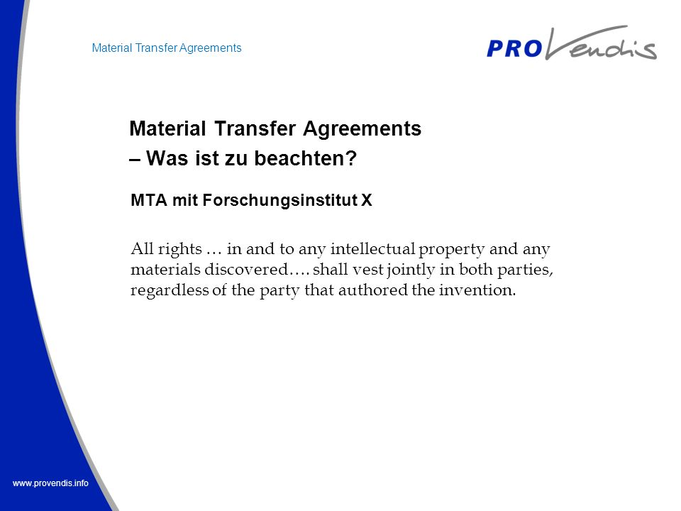 www.provendis.info Material Transfer Agreements – Was ist zu beachten? Material Transfer Agreements MTA mit Forschungsinstitut X All rights … in and t