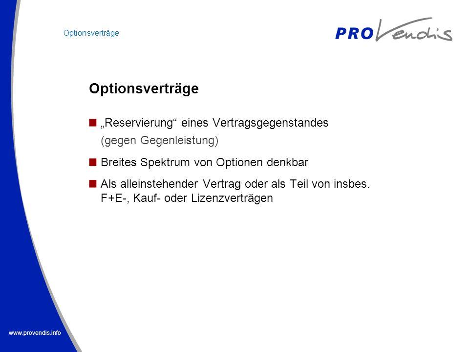 www.provendis.info Reservierung eines Vertragsgegenstandes (gegen Gegenleistung) Breites Spektrum von Optionen denkbar Als alleinstehender Vertrag ode