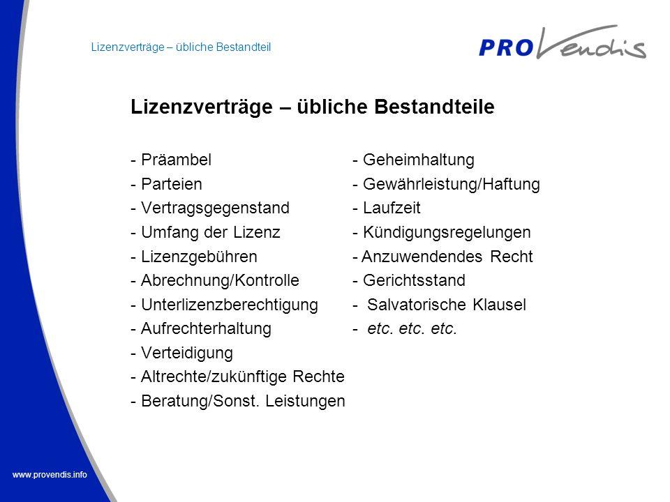 www.provendis.info Lizenzverträge – übliche Bestandteile - Präambel - Parteien - Vertragsgegenstand - Umfang der Lizenz - Lizenzgebühren - Abrechnung/