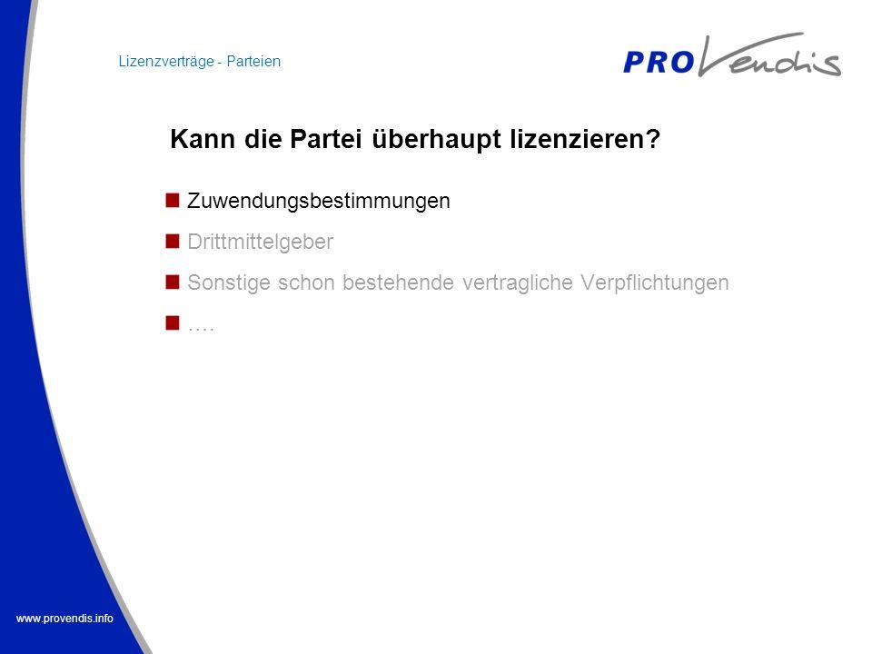 www.provendis.info Zuwendungsbestimmungen Drittmittelgeber Sonstige schon bestehende vertragliche Verpflichtungen …. Lizenzverträge - Parteien Kann di