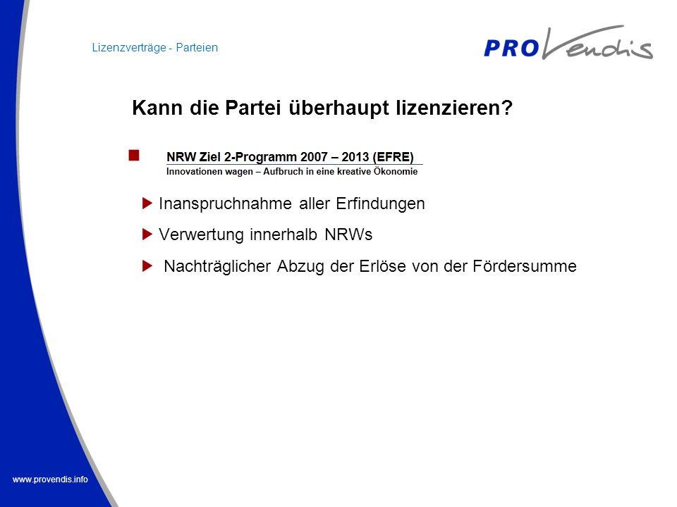www.provendis.info Kann die Partei überhaupt lizenzieren? Inanspruchnahme aller Erfindungen Verwertung innerhalb NRWs Nachträglicher Abzug der Erlöse