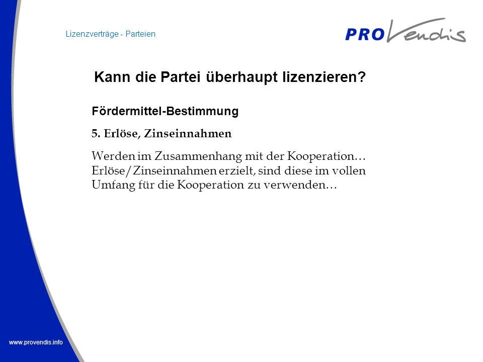 www.provendis.info Fördermittel-Bestimmung 5. Erlöse, Zinseinnahmen Werden im Zusammenhang mit der Kooperation… Erlöse/Zinseinnahmen erzielt, sind die