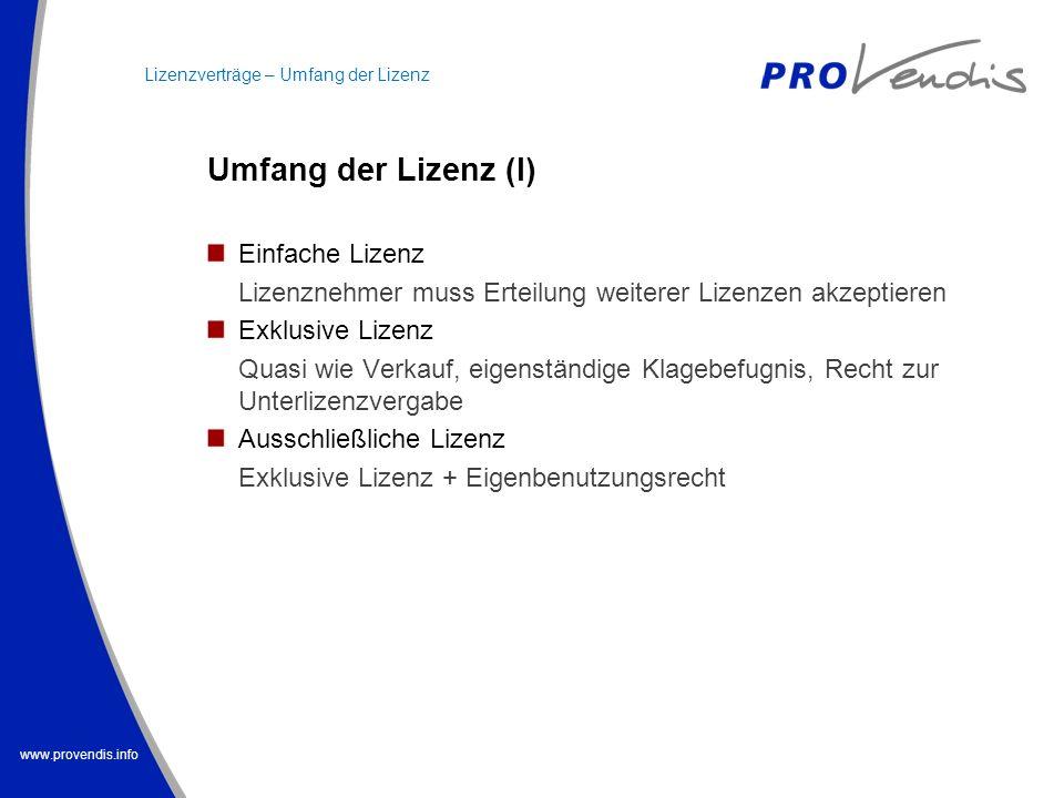 www.provendis.info Umfang der Lizenz (I) Einfache Lizenz Lizenznehmer muss Erteilung weiterer Lizenzen akzeptieren Exklusive Lizenz Quasi wie Verkauf,