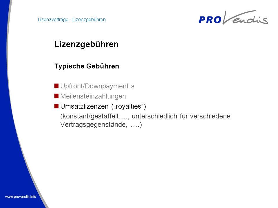 www.provendis.info Lizenzgebühren Typische Gebühren Upfront/Downpayment s Meilensteinzahlungen Umsatzlizenzen (royalties) (konstant/gestaffelt…., unte