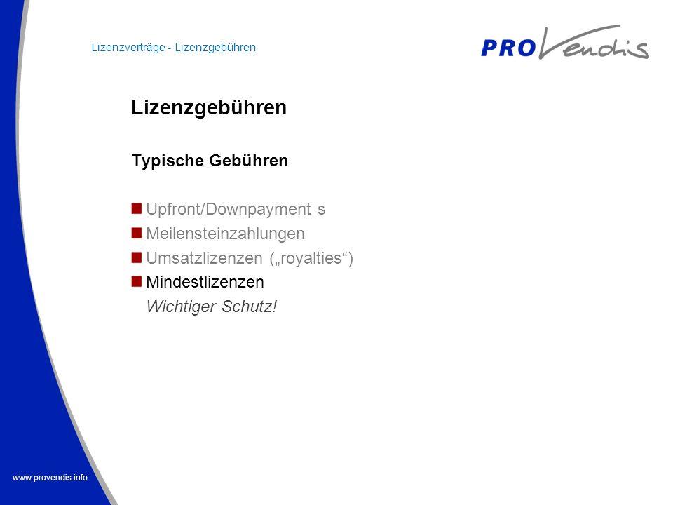 www.provendis.info Lizenzgebühren Typische Gebühren Upfront/Downpayment s Meilensteinzahlungen Umsatzlizenzen (royalties) Mindestlizenzen Wichtiger Sc