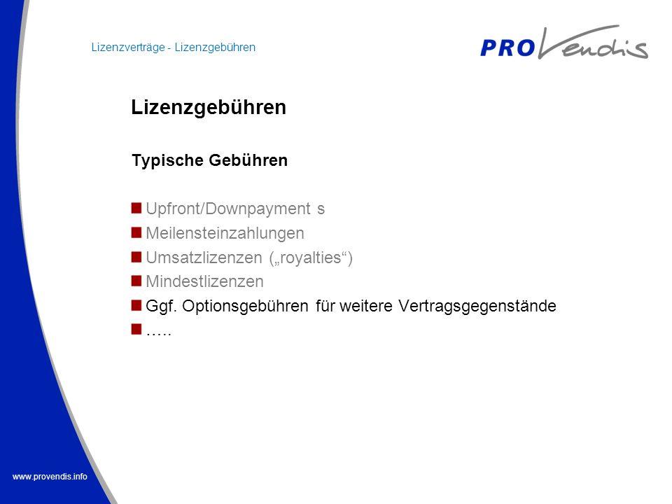 www.provendis.info Lizenzgebühren Typische Gebühren Upfront/Downpayment s Meilensteinzahlungen Umsatzlizenzen (royalties) Mindestlizenzen Ggf. Options