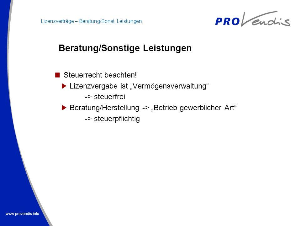 www.provendis.info Lizenzverträge – Beratung/Sonst. Leistungen Steuerrecht beachten! Lizenzvergabe ist Vermögensverwaltung -> steuerfrei Beratung/Hers