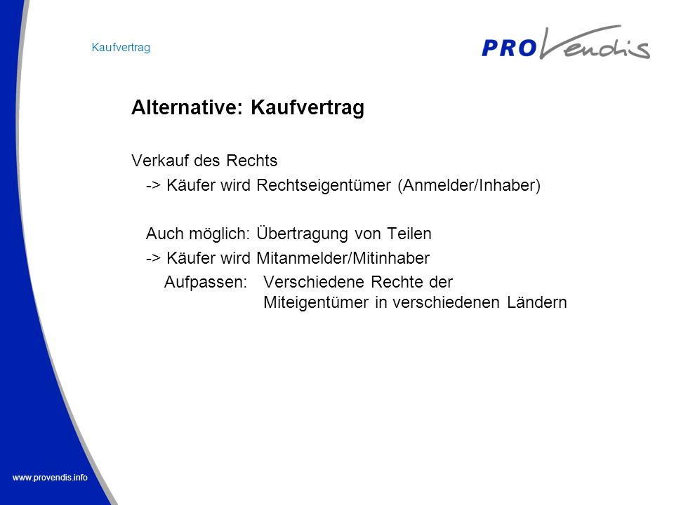 www.provendis.info Alternative: Kaufvertrag Verkauf des Rechts -> Käufer wird Rechtseigentümer (Anmelder/Inhaber) Auch möglich: Übertragung von Teilen