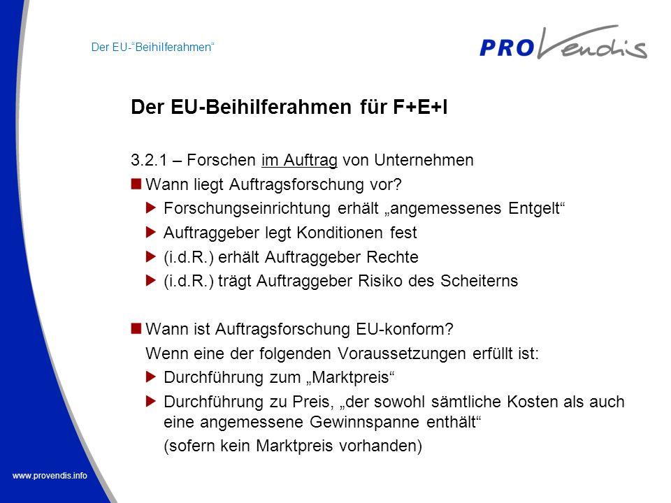 www.provendis.info Der EU-Beihilferahmen für F+E+I Der EU-Beihilferahmen 3.2.1 – Forschen im Auftrag von Unternehmen Wann liegt Auftragsforschung vor?