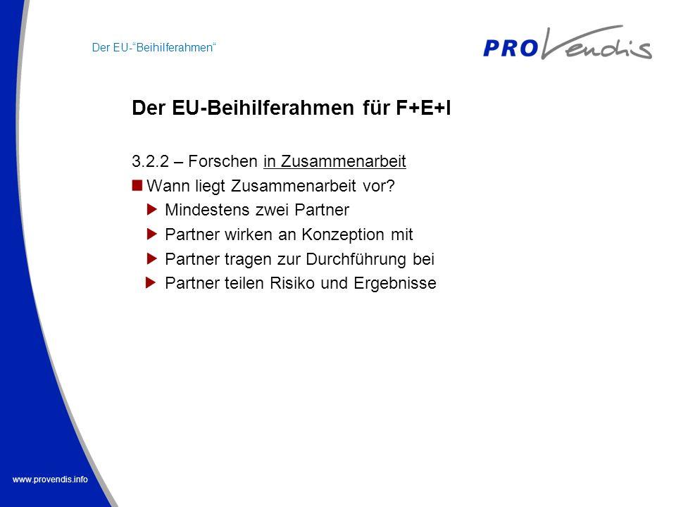 www.provendis.info Der EU-Beihilferahmen für F+E+I Der EU-Beihilferahmen 3.2.2 – Forschen in Zusammenarbeit Wann liegt Zusammenarbeit vor? Mindestens