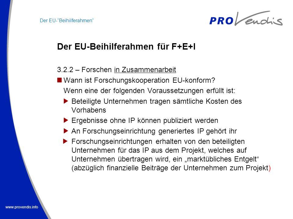 www.provendis.info Der EU-Beihilferahmen für F+E+I Der EU-Beihilferahmen 3.2.2 – Forschen in Zusammenarbeit Wann ist Forschungskooperation EU-konform?