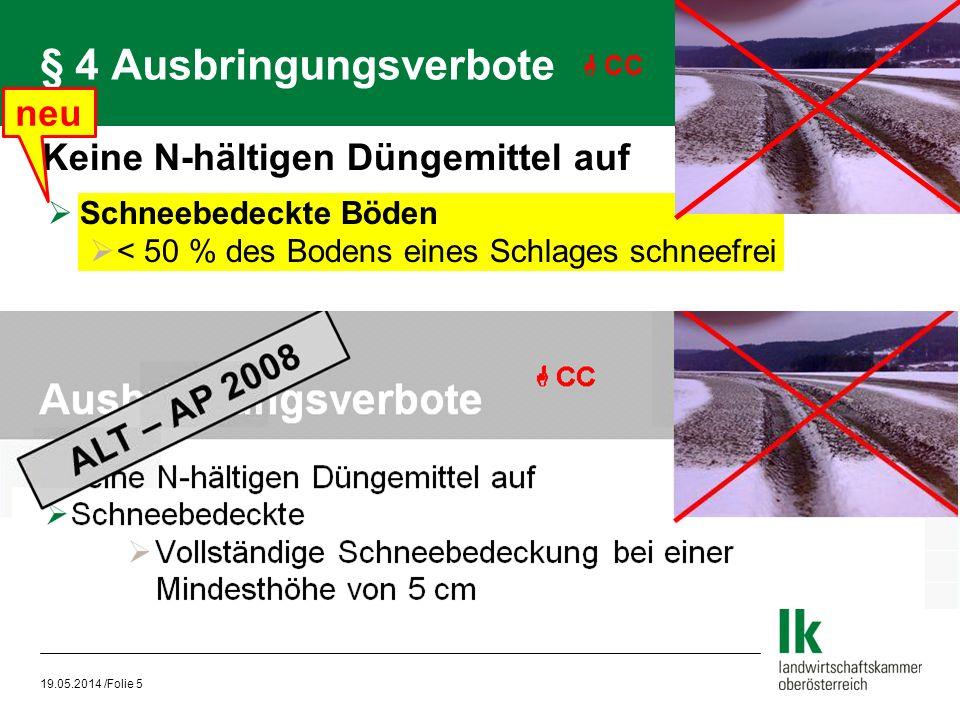§ 4 Ausbringungsverbote Keine N-hältigen Düngemittel auf Schneebedeckte Böden < 50 % des Bodens eines Schlages schneefrei 19.05.2014 /Folie 5 CC neu
