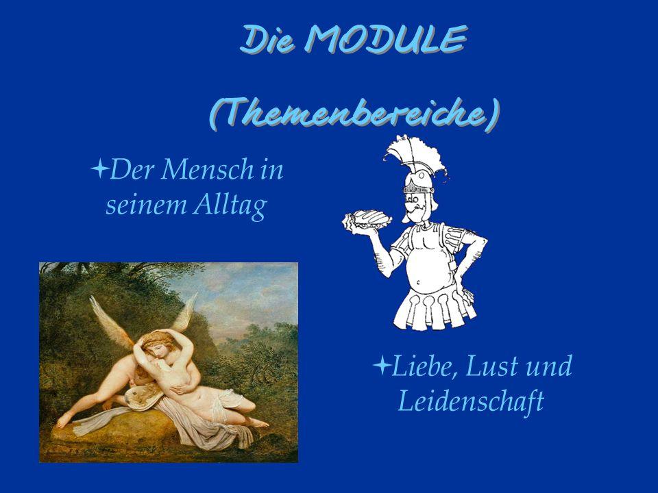 Der Mensch in seinem Alltag Die MODULE (Themenbereiche) Die MODULE (Themenbereiche) Liebe, Lust und Leidenschaft