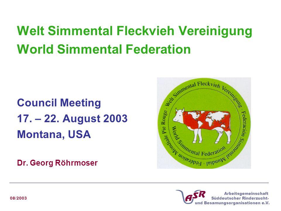 08/2003 Arbeitsgemeinschaft Süddeutscher Rinderzucht- und Besamungsorganisationen e.V. Welt Simmental Fleckvieh Vereinigung World Simmental Federation