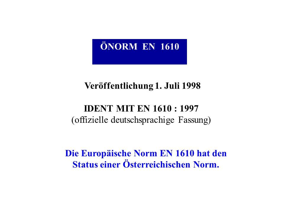 ÖNORM EN 1610 Veröffentlichung 1. Juli 1998 IDENT MIT EN 1610 : 1997 (offizielle deutschsprachige Fassung) Die Europäische Norm EN 1610 hat den Status