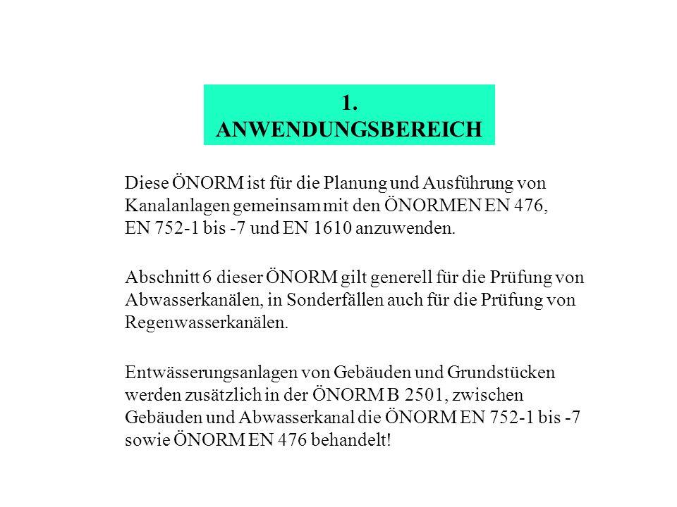 1. ANWENDUNGSBEREICH Diese ÖNORM ist für die Planung und Ausführung von Kanalanlagen gemeinsam mit den ÖNORMEN EN 476, EN 752-1 bis -7 und EN 1610 anz