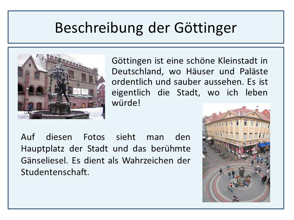 Beschreibung der Göttinger Göttingen ist eine schöne Kleinstadt in Deutschland, wo Häuser und Paläste ordentlich und sauber aussehen. Es ist eigentlic