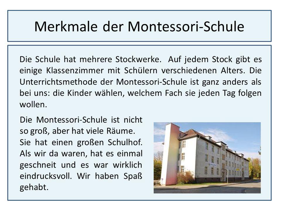 Merkmale der Montessori-Schule Die Schule hat mehrere Stockwerke. Auf jedem Stock gibt es einige Klassenzimmer mit Schülern verschiedenen Alters. Die