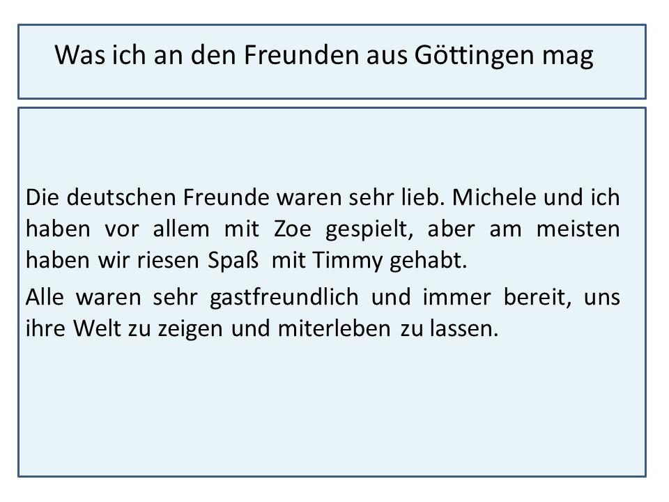 Was ich an den Freunden aus Göttingen mag Die deutschen Freunde waren sehr lieb. Michele und ich haben vor allem mit Zoe gespielt, aber am meisten hab