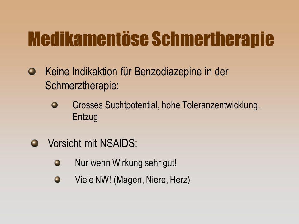 Medikamentöse Schmertherapie Keine Indikaktion für Benzodiazepine in der Schmerztherapie: Grosses Suchtpotential, hohe Toleranzentwicklung, Entzug Vor