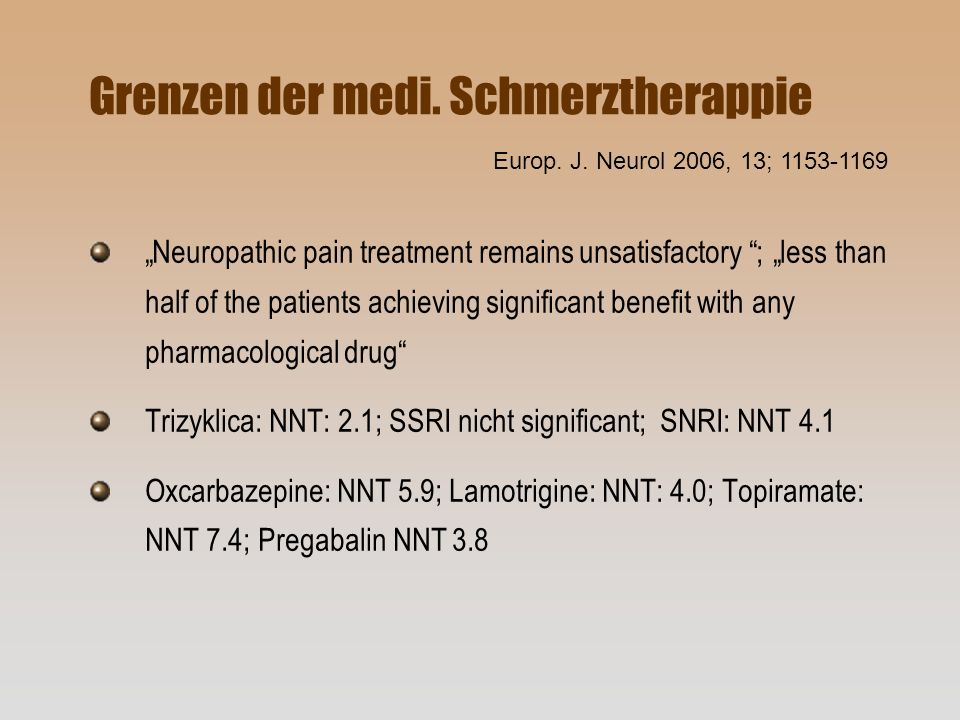 Grenzen der medi. Schmerztherappie Neuropathic pain treatment remains unsatisfactory ; less than half of the patients achieving significant benefit wi