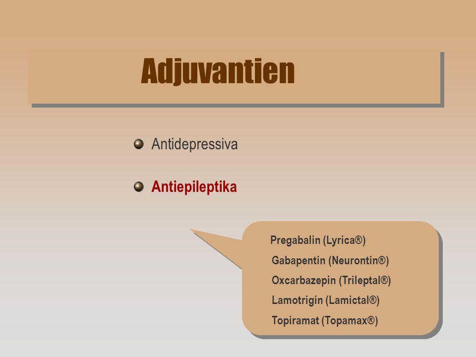 Adjuvantien Antidepressiva Antiepileptika Pregabalin (Lyrica®) Gabapentin (Neurontin®) Oxcarbazepin (Trileptal®) Lamotrigin (Lamictal®) Topiramat (Top