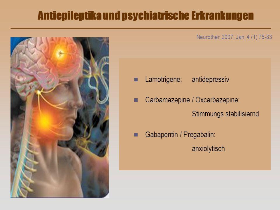Neurother. 2007; Jan; 4 (1) 75-83 n Lamotrigene: antidepressiv n Carbamazepine / Oxcarbazepine: Stimmungs stabilisiernd n Gabapentin / Pregabalin: anx