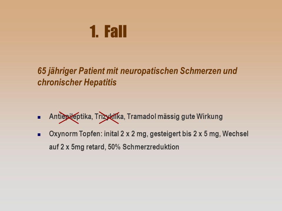 1. Fall 65 jähriger Patient mit neuropatischen Schmerzen und chronischer Hepatitis n Antiepileptika, Trizyklika, Tramadol mässig gute Wirkung n Oxynor