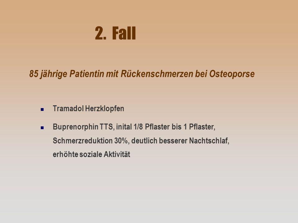 2. Fall 85 jährige Patientin mit Rückenschmerzen bei Osteoporse n Tramadol Herzklopfen n Buprenorphin TTS, inital 1/8 Pflaster bis 1 Pflaster, Schmerz
