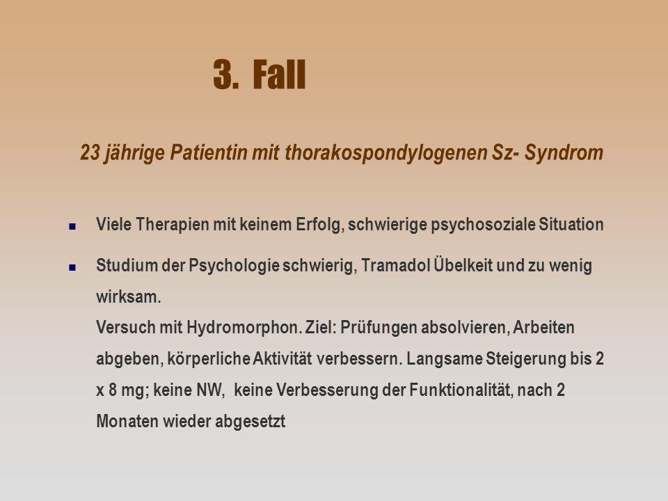 3. Fall 23 jährige Patientin mit thorakospondylogenen Sz- Syndrom n Viele Therapien mit keinem Erfolg, schwierige psychosoziale Situation n Studium de