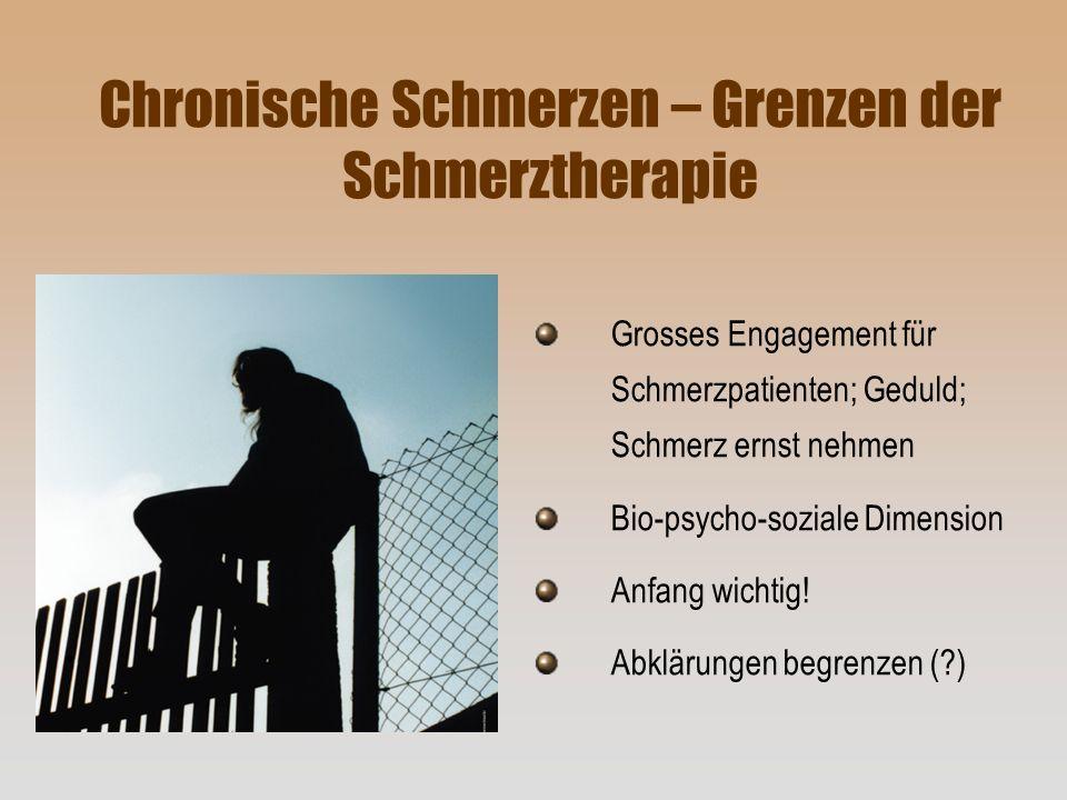 Chronische Schmerzen – Grenzen der Schmerztherapie Grosses Engagement für Schmerzpatienten; Geduld; Schmerz ernst nehmen Bio-psycho-soziale Dimension