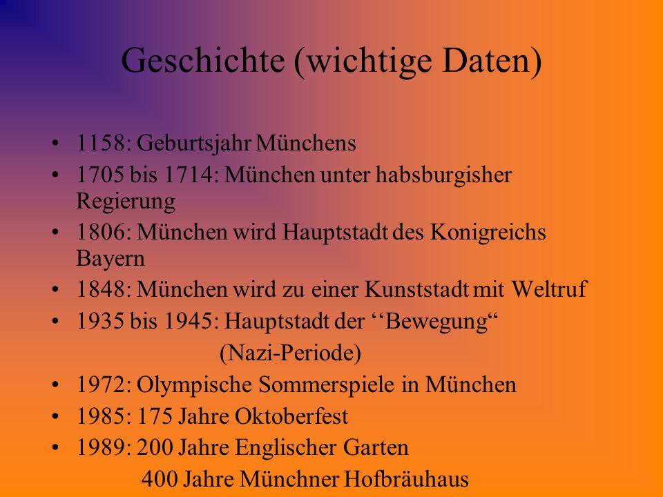Geschichte (wichtige Daten) 1158: Geburtsjahr Münchens 1705 bis 1714: München unter habsburgisher Regierung 1806: München wird Hauptstadt des Konigrei