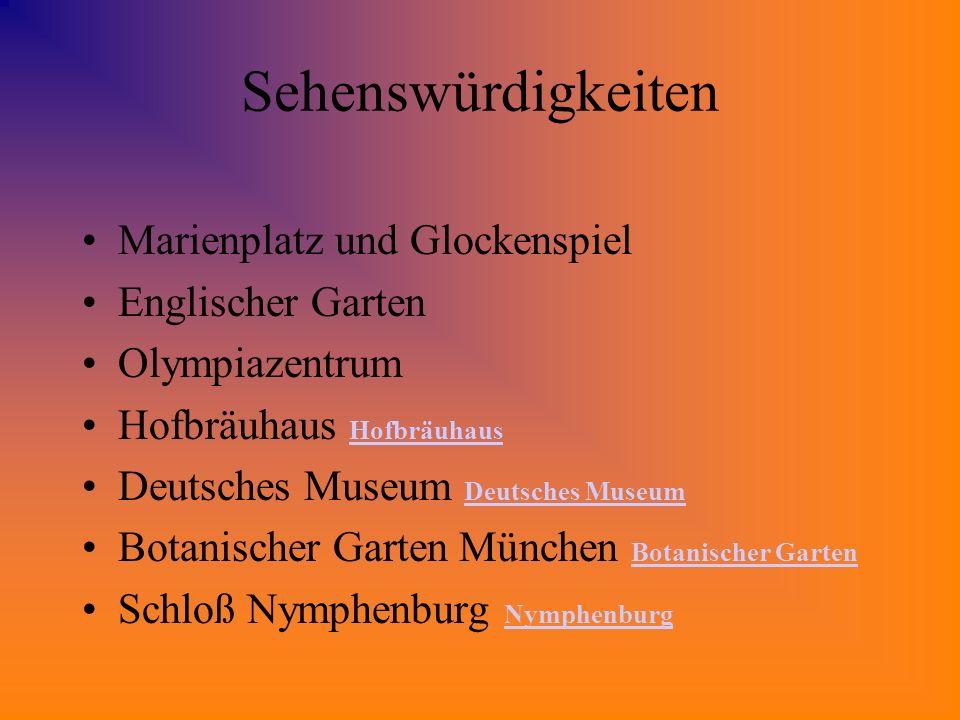 Sehenswürdigkeiten Marienplatz und Glockenspiel Englischer Garten Olympiazentrum Hofbräuhaus Deutsches Museum Botanischer Garten München Botanischer G