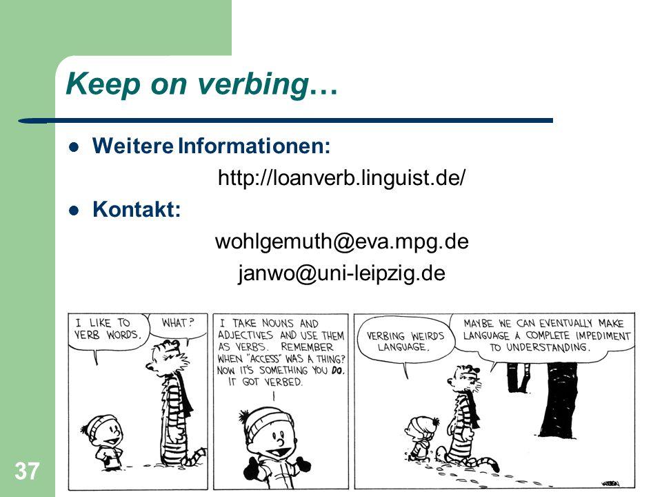 37 Keep on verbing… Weitere Informationen: http://loanverb.linguist.de/ Kontakt: wohlgemuth@eva.mpg.de janwo@uni-leipzig.de