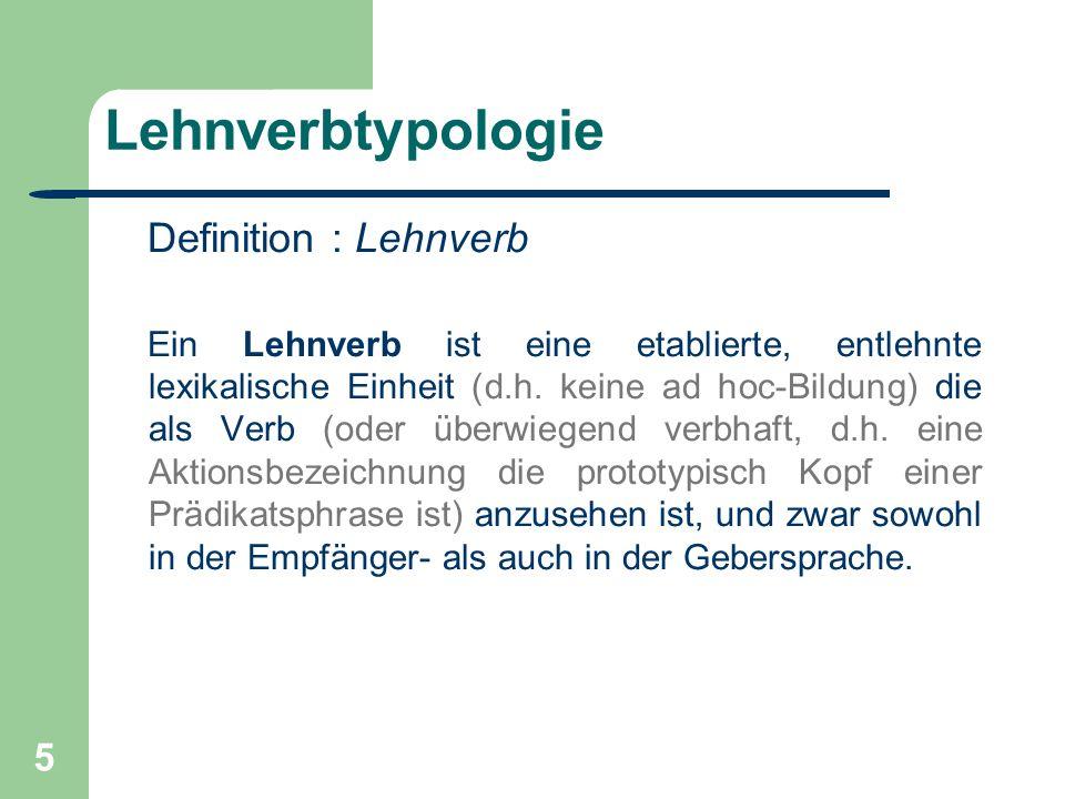 6 Lehnverbtypologie Definition : Einbettungsmuster Ein Einbettungsmuster ist eine Konstruktion, die auf ein entlehntes Verb in der Empfängersprache produktiv (d.h.
