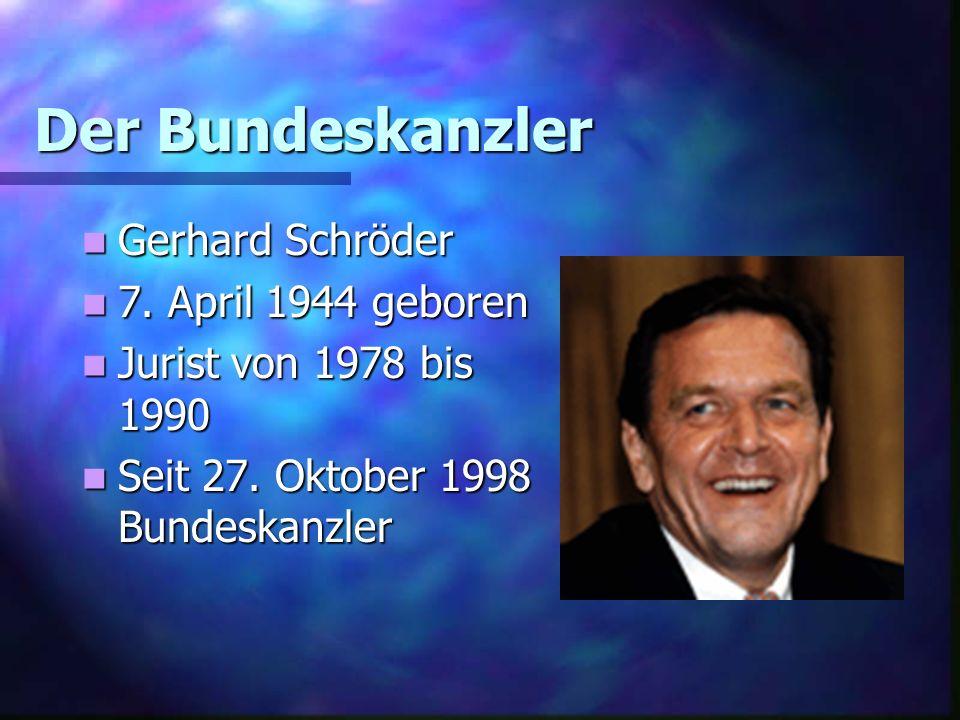 Der Bundeskanzler Gerhard Schröder Gerhard Schröder 7. April 1944 geboren 7. April 1944 geboren Jurist von 1978 bis 1990 Jurist von 1978 bis 1990 Seit